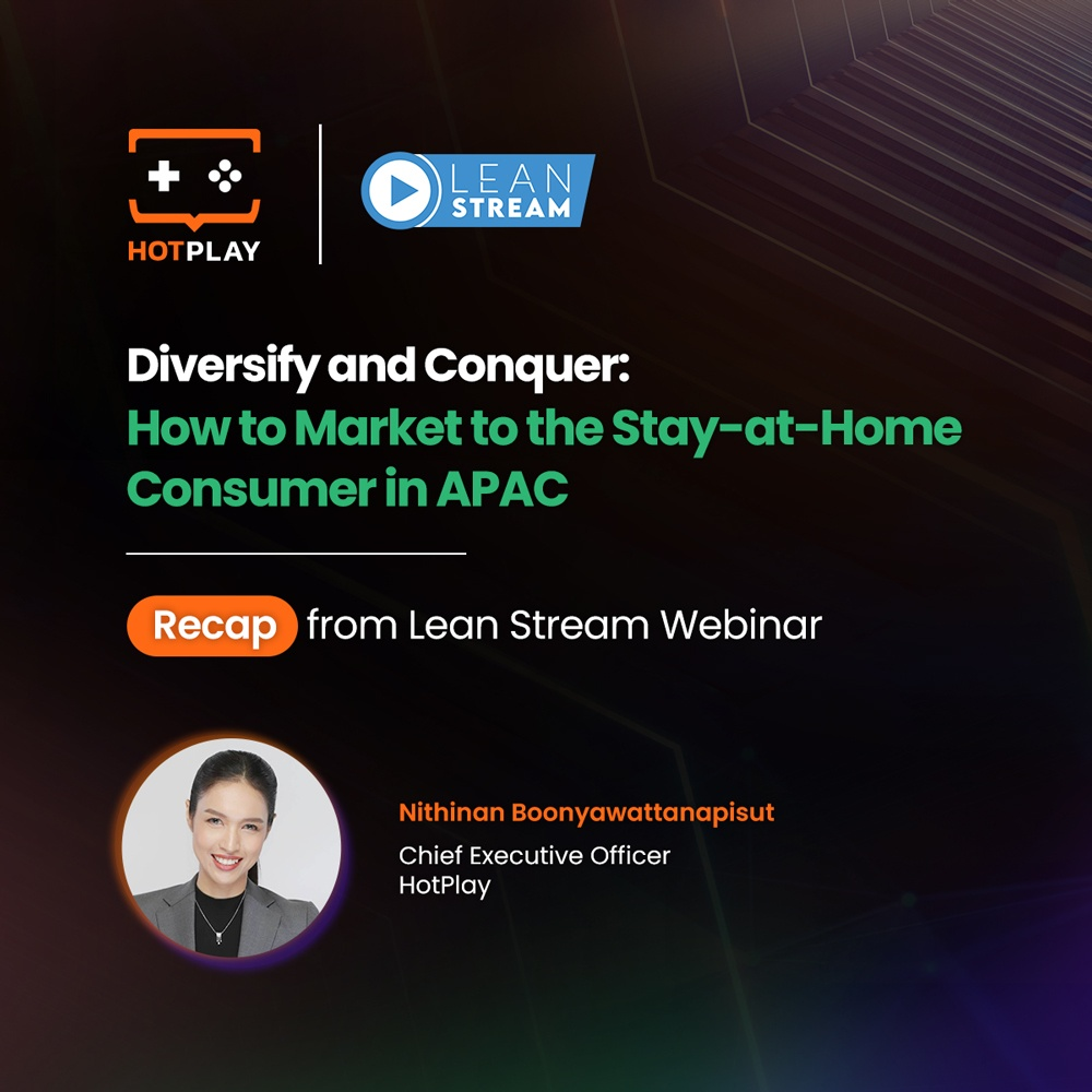 20210930_Recap from Lean Stream Webinar: Diversify and Conquer - How to Market to the Stay-At-Home Consumer in APAC_SQ